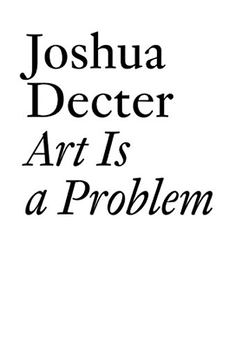 Art Is a Problem: Selected Criticism, Essays, Interviews and Curatorial Projects (1986-2012) (Documents)