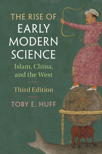 The Rise of Early Modern Science: Islam, China, and the West (History Of Science And Technology In China)