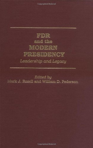 FDR and the Modern Presidency: Leadership and Legacy