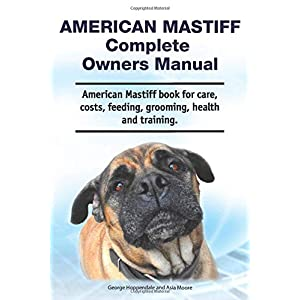 American Mastiff Complete Owners Manual. American Mastiff book for care, costs, feeding, grooming, health and training. 5