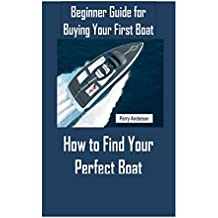Beginner Guide for Buying Your First Boat: How to Find Your Perfect Boat