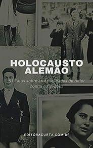 Holocausto Alemão: 51 Fatos sobre as Atrocidades causadas por Hitler (Segunda Guerra Mundial Livro 1)