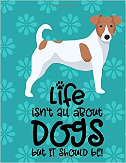Feist Tour 2020 Life Isn't All About Dogs But It Should Be!: Academic Planner 2019