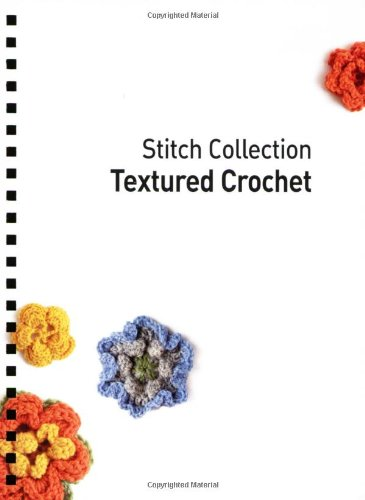 Textured Crochet: More than 70 Designs with Easy-to-Follow Charts (Stitch -