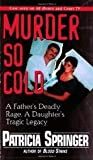 img - for Murder So Cold: A Father's Deadly Rage, A Daughter's Tragic Legacy book / textbook / text book
