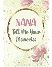 Nana Tell Me Your Memories: I Want to Hear Your Story - Unique Nana Gifts From Grandkids - Sentimental Memory Keepsake Journal Diary with Questions and Prompts for Grandmother to Write About