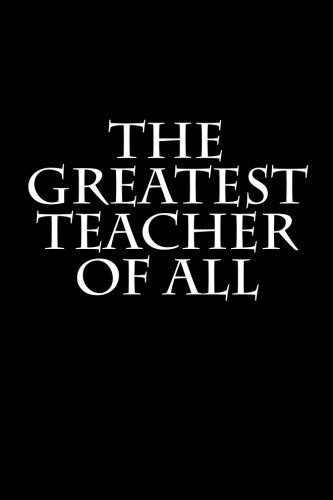 The Greatest Teacher Of All: Notebook ebook