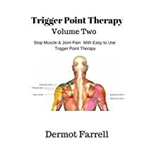 Trigger Point Therapy - Volume Two: Stop Muscle and Joint Pain naturally with Easy to Use Trigger Point Therapy (Foam Rolling, Myofascial Massage and Deep Tissue Massage)
