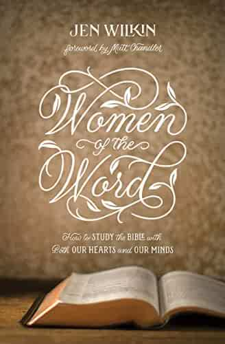 Women of the Word: How to Study the Bible with Both Our Hearts and Our Minds (Second Edition)