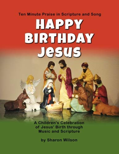 Happy Birthday Jesus: A Children's Celebration of Jesus' Birth through Music and Scripture: Ten Minute Praise in Scripture and Song ()