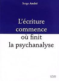L'écriture commence où finit la psychanalyse par Serge André