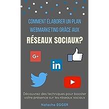 Petit Guide Pratique - COMMENT ELABORER UN PLAN WEBMARKETING GRÂCE AUX RESEAUX SOCIAUX?: Découvrez des techniques pour booster votre présence sur les réseaux sociaux (French Edition)
