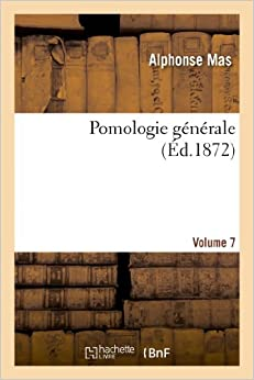 Pomologie Generale. Volume 7 (Savoirs Et Traditions)
