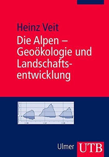 Die Alpen - Geoökologie und Landschaftsentwicklung (Uni-Taschenbücher M)