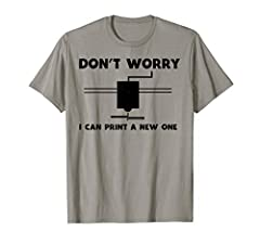 With this funny 3D Printer Shirt with the saying - don t worry - I can print a new one. shirt you will make every one happy who is 3D Printing with 3d printer filament, 3d printer pen, 3d printer nozzle. This Tee belongs to every 3d printer k...