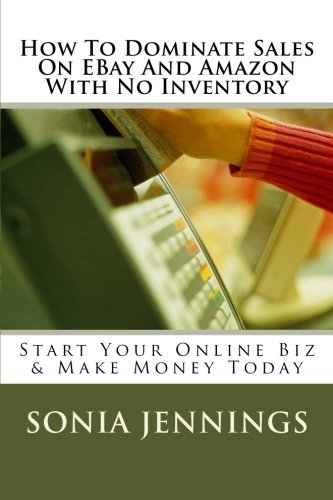 How To Dominate Sales On EBay And Amazon With No Inventory: Start An Online Business Using Dropshipping Method (How To Sell On EBay And Amazon With No Inventory) (Volume 1) Text fb2 book
