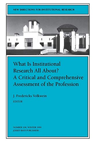 What Is Institutional Research All About? A Critical and Comprehensive Assessment of the Profession: New Directions for
