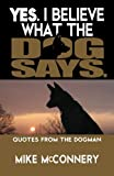 Yes, I Believe What the Dog Says: Quotes from a Dogman