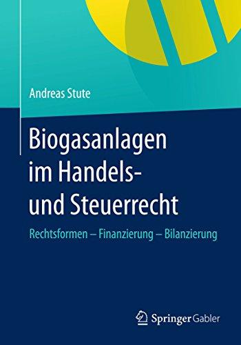 Download Biogasanlagen  im Handels- und Steuerrecht: Rechtsformen – Finanzierung – Bilanzierung (German Edition) Pdf