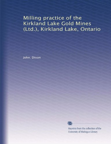 Milling Practice Of The Kirkland Lake Gold Mines  Ltd    Kirkland Lake  Ontario