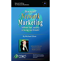 How To Sell Network Marketing Without Fear, Anxiety Or Losing Your Friends!