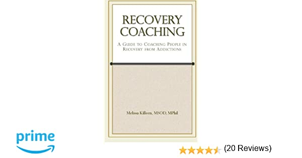 Recovery Coaching: A Guide to Coaching People in Recovery from ...