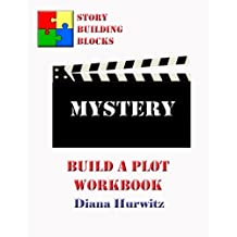 Mystery: Build A Plot Workbook (Story Building Blocks) (Volume 13)