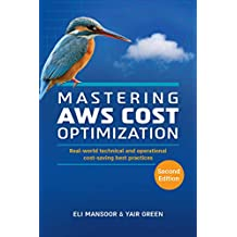 Mastering AWS Cost Optimization: Real-world technical and operational cost-saving best practices (Second Edition) (English Edition)