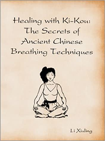 Book Healing with Ki-Kou: The Secrets of Ancient Chinese Breathing Techniques by Li Xiuling (1997-12-01)