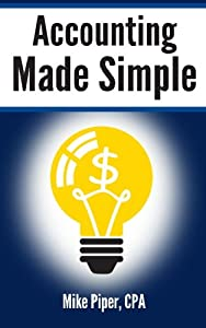 Accounting Made Simple: Accounting Explained in 100 Pages or Less from Simple Subjects, LLC