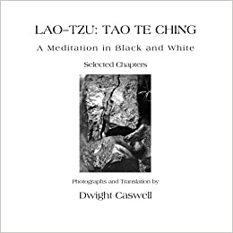 lao tzu tao te ching a meditation in black and white dwight  lao tzu tao te ching a meditation in black and white dwight caswell 9781453608456 com books