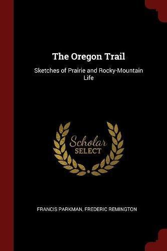 The Oregon Trail: Sketches of Prairie and Rocky-Mountain Life PDF ePub fb2 ebook