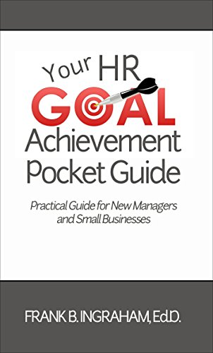 Your HR Goal Achievement Pocket Guide Practical Steps For New Managers And Small Businesses By