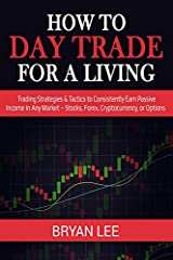 "Have you ever Heard about day trading?Have you ever considered giving it a go yourself?Do you know where to start?In this book, ""How to Day Trade for a Living. Trading Strategies & Tactics to Consistently Earn Passive Income in Any Market..."