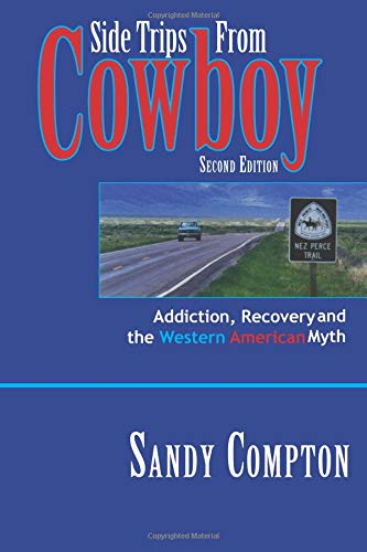 Read Online Side Trips From Cowboy: Addiction, Recovery and the Western American Myth PDF