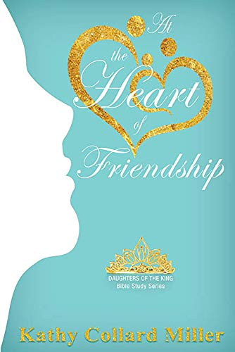 Book: At the Heart of Friendship by Kathy Collard Miller