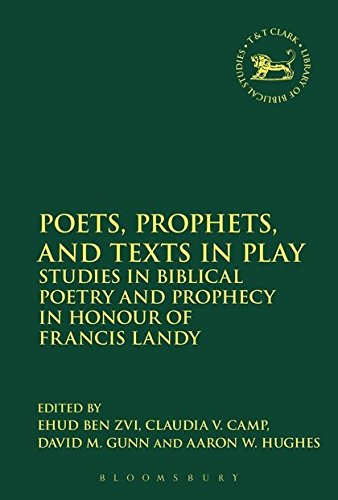 Poets, Prophets, and Texts in Play: Studies in Biblical Poetry and Prophecy in Honour of Francis Landy (The Library of Hebrew Bible/Old Testament Studies)