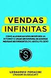 Vendas Infinitas: Como alavancar seus neg貿cios na internet e criar um sistema de ganhos mensais recorrentes do absoluto zero (Portuguese Edition)