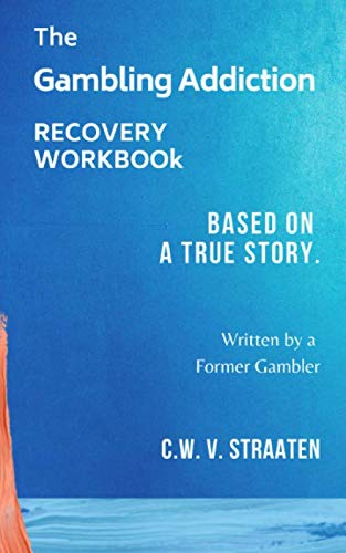 The Gambling Addiction Recovery Workbook: Written