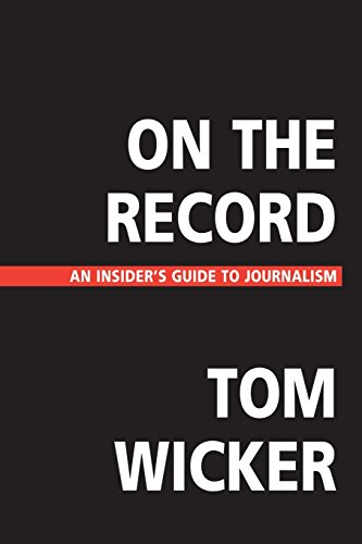 On the Record: An Insider's Guide to Journalism (Wicker Tom)