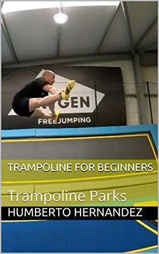 TRAMPOLINE FOR BEGINNERS: Trampoline Parks por Humberto Hernandez
