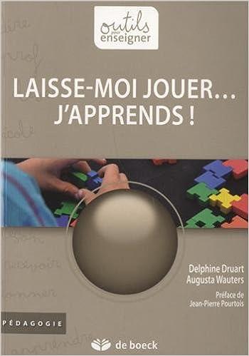 Téléchargement gratuit d'un ebook électronique numérique Laisse Moi Jouer....J'Apprends 2804182215 by Delphine Druart,Augusta Wauters PDF