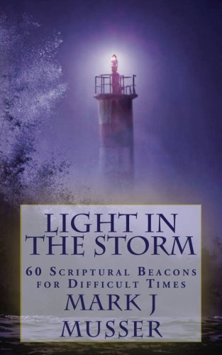 Light in the Storm: 60 Scriptural Beacons for Difficult Times