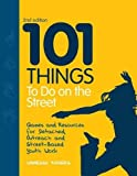101 Things to Do on the Street is packed with creative and innovative ideas for street games and activities to help young people aged 11--19 explore personal, social and emotional issues.   Specifically designed so that few resources or props are ...