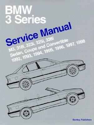 BMW 3 Series (E36): Service Manual; M3, 318i, 323i, 325i, 328i Sedan, Coupe and Convertible; 1992, 1993, 1994, 1995, 1996, 1997, 1998 [BMW 3 SERIES ()