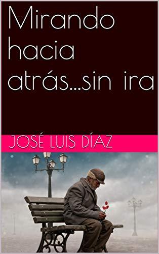 Mirando hacia atrás...sin ira (Spanish Edition) by [Díaz,