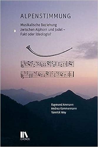 Alpenstimmung: Musikalische Beziehung zwischen Alphorn und Jodel - Fakt oder Ideologie?