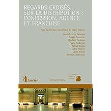 Regards croisés sur la distribution : concession, agence et franchise (Collection de la Conférence du Jeune Barreau de Bruxelles) (French Edition)