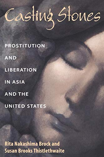 Casting Stones: Prostitution and Liberation in Asia and the United States (History Of Prostitution In The United States)