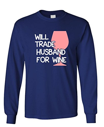 The Goozler - Will Trade Husband for Wine - Merlot - Long Sleeved Tee, 3XL, (Brut Wine)